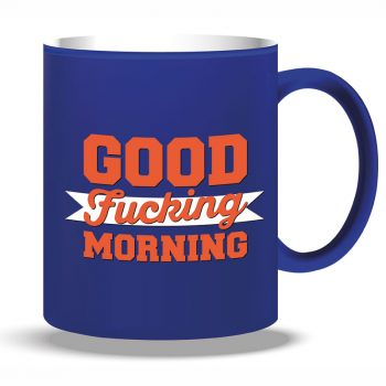 Mug GOOD FUCKING MORNING blu
